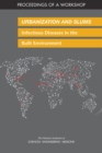 Urbanization and Slums : Infectious Diseases in the Built Environment: Proceedings of a Workshop - eBook