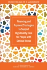 Financing and Payment Strategies to Support High-Quality Care for People with Serious Illness : Proceedings of a Workshop - eBook