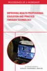 Improving Health Professional Education and Practice Through Technology : Proceedings of a Workshop - eBook