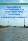 Understanding the Long-Term Evolution of the Coupled Natural-Human Coastal System : The Future of the U.S. Gulf Coast - eBook