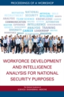 Workforce Development and Intelligence Analysis for National Security Purposes : Proceedings of a Workshop - eBook