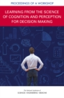Learning from the Science of Cognition and Perception for Decision Making : Proceedings of a Workshop - eBook