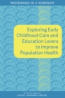 Exploring Early Childhood Care and Education Levers to Improve Population Health : Proceedings of a Workshop - eBook