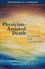 Physician-Assisted Death : Scanning the Landscape: Proceedings of a Workshop - eBook