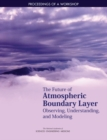 The Future of Atmospheric Boundary Layer Observing, Understanding, and Modeling : Proceedings of a Workshop - eBook