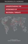 Understanding the Economics of Microbial Threats : Proceedings of a Workshop - eBook