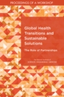 Global Health Transitions and Sustainable Solutions : The Role of Partnerships: Proceedings of a Workshop - eBook