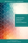 Understanding Disparities in Access to Genomic Medicine : Proceedings of a Workshop - eBook