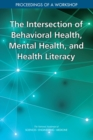 The Intersection of Behavioral Health, Mental Health, and Health Literacy : Proceedings of a Workshop - eBook