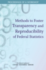 Methods to Foster Transparency and Reproducibility of Federal Statistics : Proceedings of a Workshop - eBook