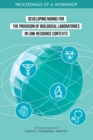 Developing Norms for the Provision of Biological Laboratories in Low-Resource Contexts : Proceedings of a Workshop - eBook