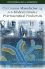 Continuous Manufacturing for the Modernization of Pharmaceutical Production : Proceedings of a Workshop - eBook