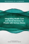 Integrating Health Care and Social Services for People with Serious Illness : Proceedings of a Workshop - eBook