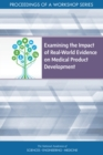 Examining the Impact of Real-World Evidence on Medical Product Development : Proceedings of a Workshop Series - eBook