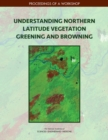 Understanding Northern Latitude Vegetation Greening and Browning : Proceedings of a Workshop - eBook