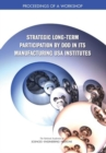 Strategic Long-Term Participation by DoD in Its Manufacturing USA Institutes : Proceedings of a Workshop - eBook