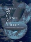 Who Will Do the Science of the Future? : A Symposium on Careers of Women in Science - eBook
