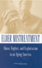Elder Mistreatment : Abuse, Neglect, and Exploitation in an Aging America - eBook