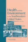 Health and the Environment in the Southeastern United States : Rebuilding Unity: Workshop Summary - eBook