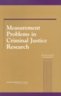 Measurement Problems in Criminal Justice Research : Workshop Summary - eBook