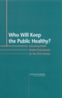 Who Will Keep the Public Healthy? : Educating Public Health Professionals for the 21st Century - eBook