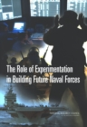The Role of Experimentation in Building Future Naval Forces - eBook