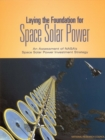 Laying the Foundation for Space Solar Power : An Assessment of NASA's Space Solar Power Investment Strategy - eBook