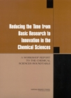 Reducing the Time from Basic Research to Innovation in the Chemical Sciences : A Workshop Report to the Chemical Sciences Roundtable - eBook