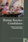 Testing Teacher Candidates : The Role of Licensure Tests in Improving Teacher Quality - eBook