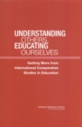 Understanding Others, Educating Ourselves : Getting More from International Comparative Studies in Education - eBook