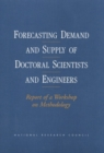 Forecasting Demand and Supply of Doctoral Scientists and Engineers : Report of a Workshop on Methodology - eBook
