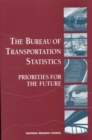The Bureau of Transportation Statistics : Priorities for the Future - eBook