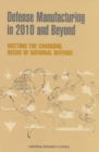 Defense Manufacturing in 2010 and Beyond : Meeting the Changing Needs of National Defense - eBook
