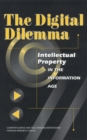 The Digital Dilemma : Intellectual Property in the Information Age - eBook
