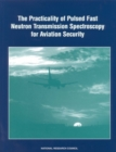 The Practicality of Pulsed Fast Neutron Transmission Spectroscopy for Aviation Security - eBook