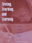 Testing, Teaching, and Learning : A Guide for States and School Districts - eBook