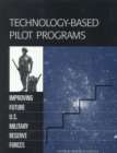 Technology-Based Pilot Programs : Improving Future U.S. Military Reserve Forces - eBook