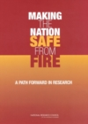 Making the Nation Safe from Fire : A Path Forward in Research - eBook