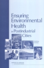Ensuring Environmental Health in Postindustrial Cities : Workshop Summary - eBook