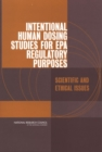 Intentional Human Dosing Studies for EPA Regulatory Purposes : Scientific and Ethical Issues - eBook