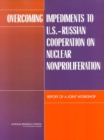 Overcoming Impediments to U.S.-Russian Cooperation on Nuclear Nonproliferation : Report of a Joint Workshop - eBook
