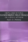 Implementing Randomized Field Trials in Education : Report of a Workshop - eBook