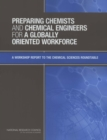 Preparing Chemists and Chemical Engineers for a Globally Oriented Workforce : A Workshop Report to the Chemical Sciences Roundtable - eBook