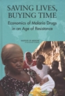 Saving Lives, Buying Time : Economics of Malaria Drugs in an Age of Resistance - eBook