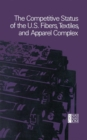 The Competitive Status of the U.S. Fibers, Textiles, and Apparel Complex : A Study of the Influences of Technology in Determining International Industrial Competitive Advantage - eBook