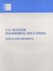 U.S. Nuclear Engineering Education : Status and Prospects - eBook