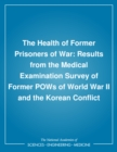 The Health of Former Prisoners of War : Results from the Medical Examination Survey of Former POWs of World War II and the Korean Conflict - eBook