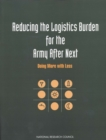 Reducing the Logistics Burden for the Army After Next : Doing More with Less - eBook
