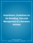Amphibians : Guidelines for the Breeding, Care and Management of Laboratory Animals - eBook