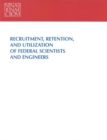 Recruitment, Retention, and Utilization of Federal Scientists and Engineers - eBook